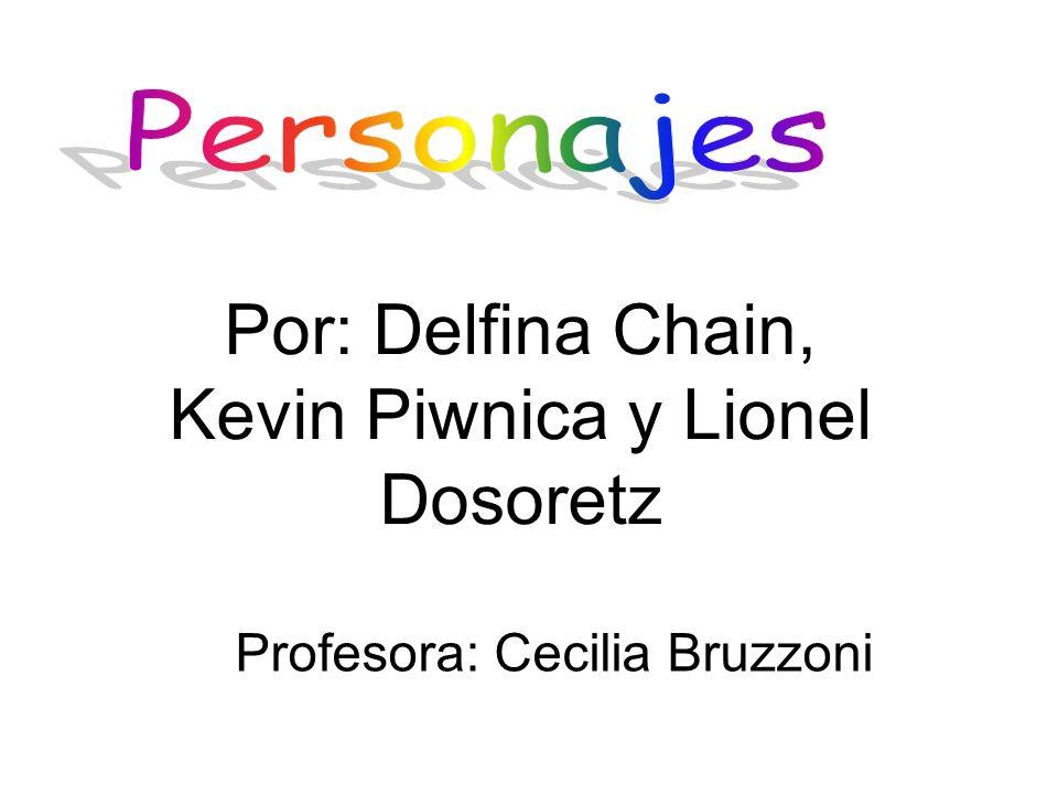 Por: Delfina Chain, Kevin Piwnica y Lionel Dosoretz Profesora: Cecilia Bruzzoni