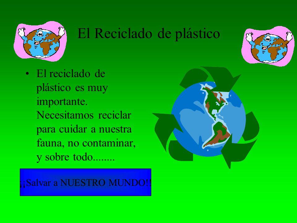 El reciclado de plástico es muy importante.