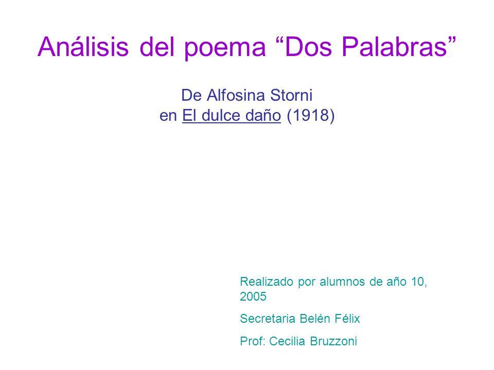Análisis del poema Dos Palabras De Alfosina Storni en El dulce daño (1918) Realizado por alumnos de año 10, 2005 Secretaria Belén Félix Prof: Cecilia Bruzzoni