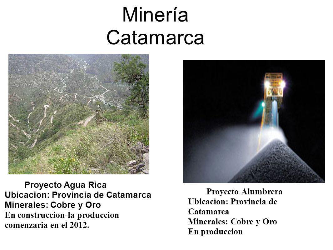 Proyecto Agua Rica Ubicacion: Provincia de Catamarca Minerales: Cobre y Oro En construccion-la produccion comenzaria en el 2012. Proyecto Alumbrera Ub