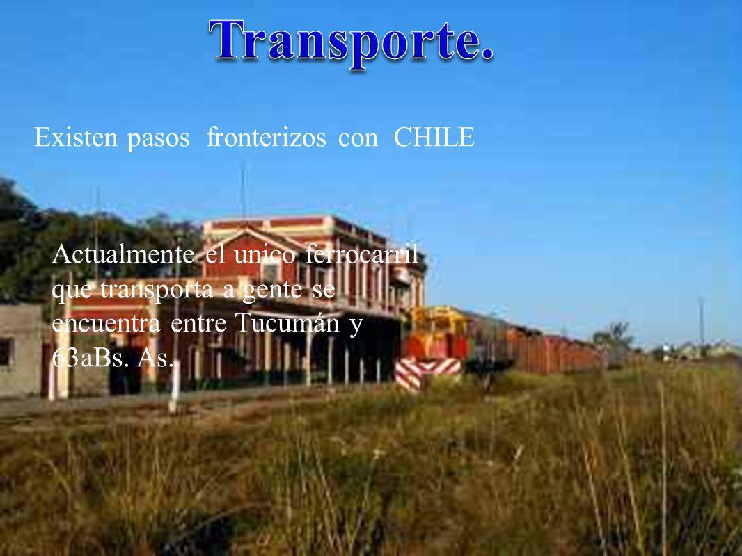 Existen pasos fronterizos con CHILE Actualmente el unico ferrocarril que transporta a gente se encuentra entre Tucumán y 63aBs. As.