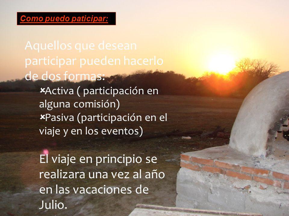 Aquellos que desean participar pueden hacerlo de dos formas: Activa ( participación en alguna comisión) Pasiva (participación en el viaje y en los eventos) El viaje en principio se realizara una vez al año en las vacaciones de Julio.