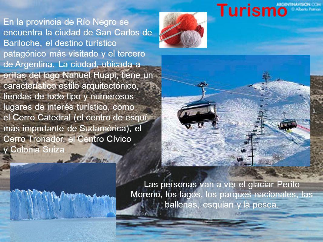 Las personas van a ver el glaciar Perito Moreno, los lagos, los parques nacionales, las ballenas, esquian y la pesca. Turismo En la provincia de Río N