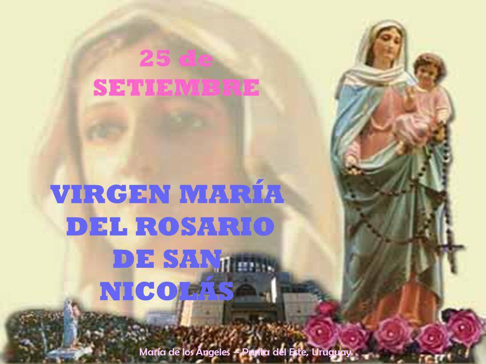 25 de SETIEMBRE VIRGEN MARÍA DEL ROSARIO DE SAN NICOLÁS María de los Ángeles – Punta del Este, Uruguay