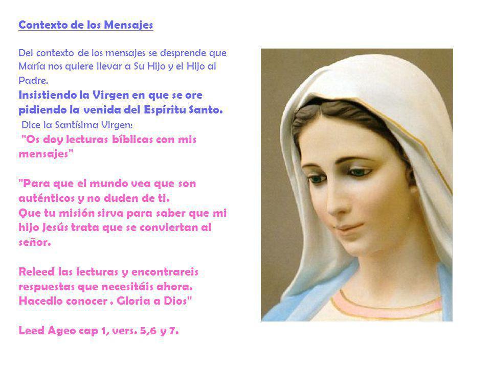 Contexto de los Mensajes Del contexto de los mensajes se desprende que María nos quiere llevar a Su Hijo y el Hijo al Padre. Insistiendo la Virgen en