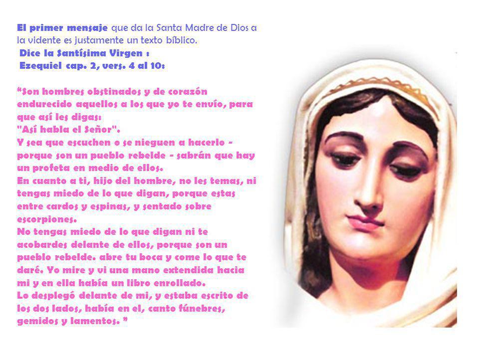 El primer mensaje que da la Santa Madre de Dios a la vidente es justamente un texto bíblico. Dice la Santísima Virgen : Ezequiel cap. 2, vers. 4 al 10