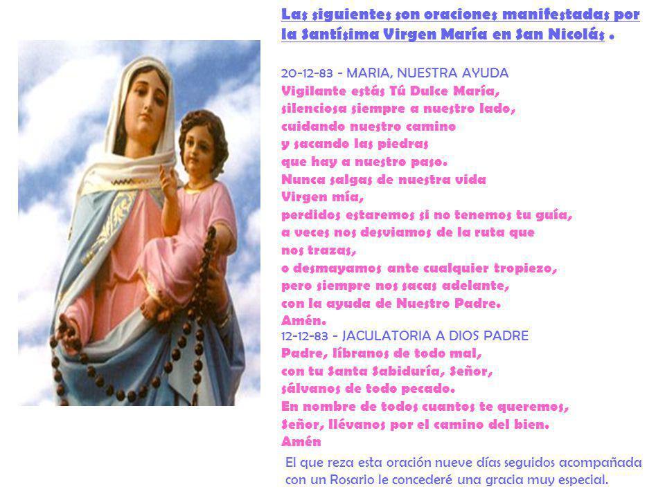 Las siguientes son oraciones manifestadas por la Santísima Virgen María en San Nicolás. 20-12-83 - MARIA, NUESTRA AYUDA Vigilante estás Tú Dulce María