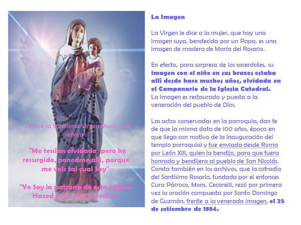 La Imagen La Virgen le dice a la mujer, que hay una imagen suya, bendecida por un Papa, es una imagen de madera de María del Rosario. En efecto, para