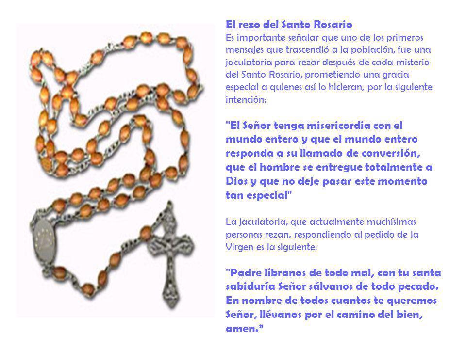 El rezo del Santo Rosario Es importante señalar que uno de los primeros mensajes que trascendió a la población, fue una jaculatoria para rezar después