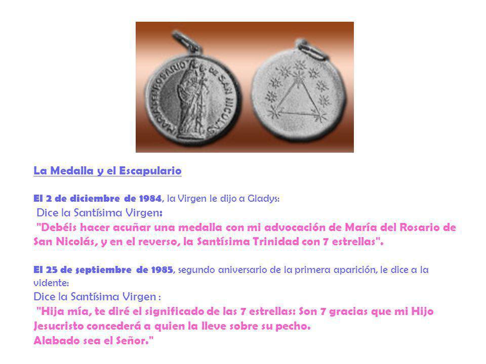 La Medalla y el Escapulario El 2 de diciembre de 1984, la Virgen le dijo a Gladys: Dice la Santísima Virgen :