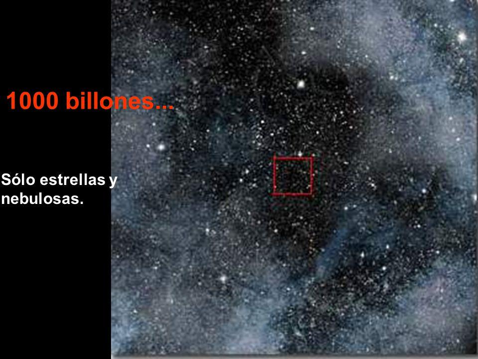 Sólo estrellas y nebulosas. 1000 billones...