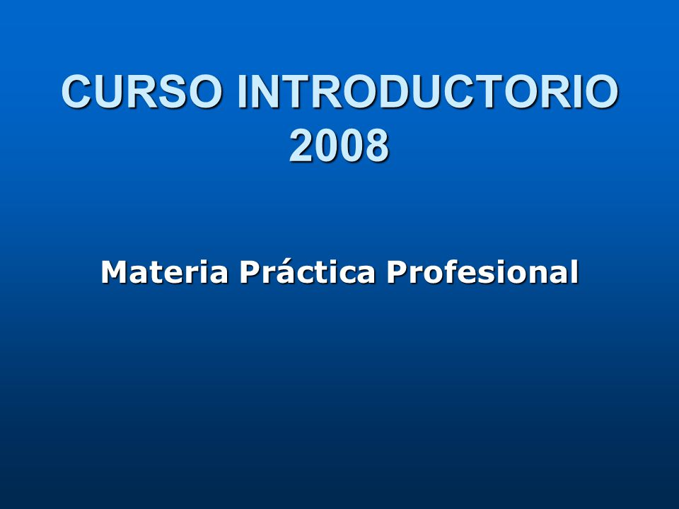 CURSO INTRODUCTORIO 2008 Materia Práctica Profesional