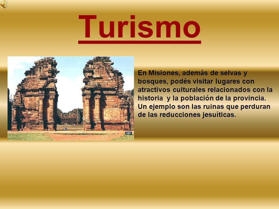 Turismo En Misiones, además de selvas y bosques, podés visitar lugares con atractivos culturales relacionados con la historia y la población de la pro