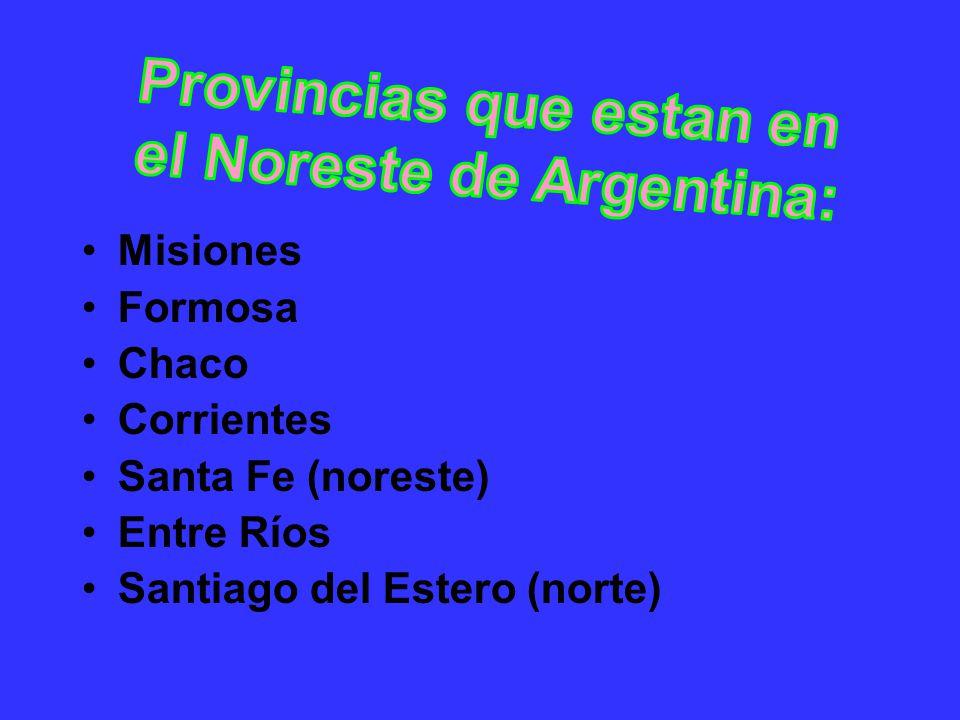 Misiones Formosa Chaco Corrientes Santa Fe (noreste) Entre Ríos Santiago del Estero (norte)