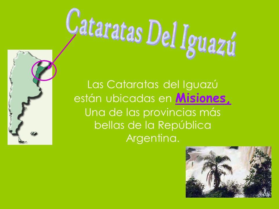Las Cataratas del Iguazú están ubicadas en Misiones, Una de las provincias más bellas de la República Argentina.