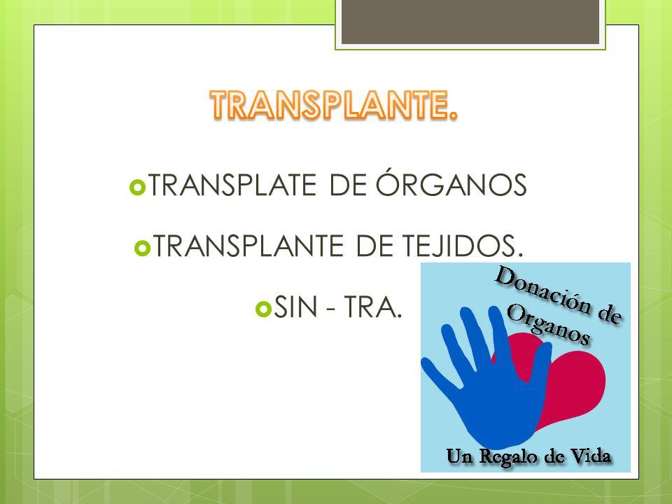 TRANSPLATE DE ÓRGANOS TRANSPLANTE DE TEJIDOS. SIN - TRA.