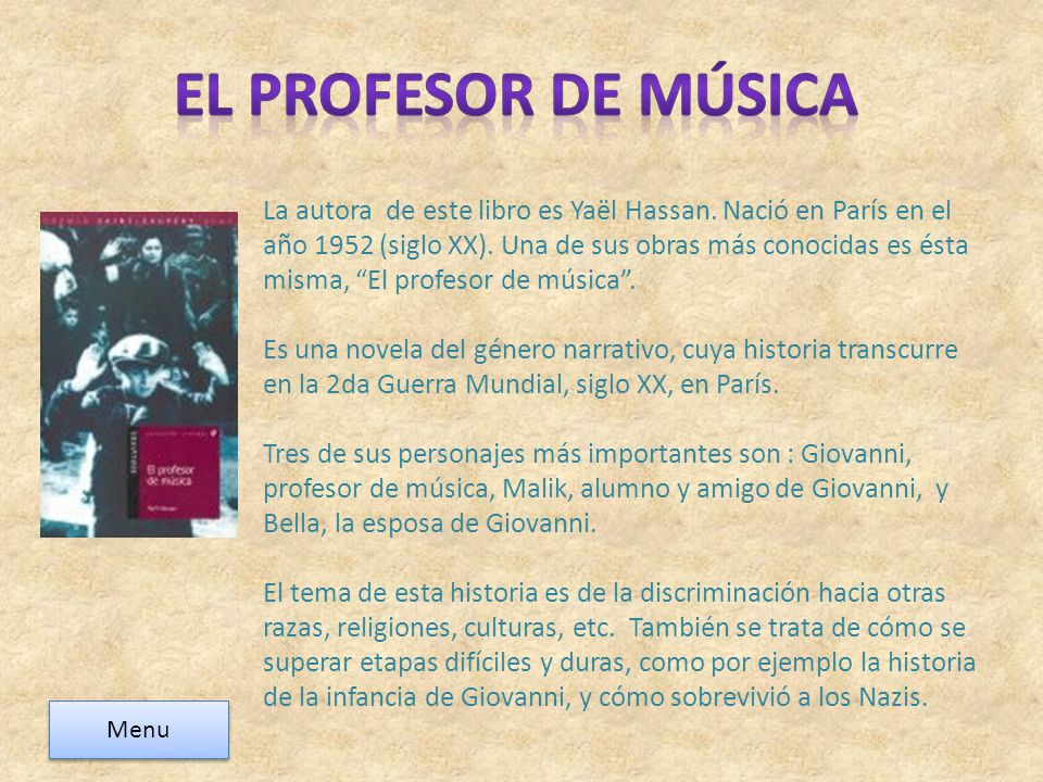 La autora de este libro es Yaël Hassan. Nació en París en el año 1952 (siglo XX). Una de sus obras más conocidas es ésta misma, El profesor de música.