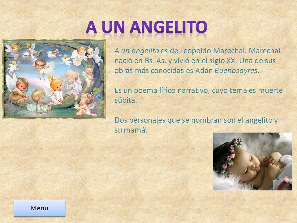 A un angelito es de Leopoldo Marechal. Marechal nació en Bs. As. y vivió en el siglo XX. Una de sus obras más conocidas es Adán Buenosayres. Es un poe