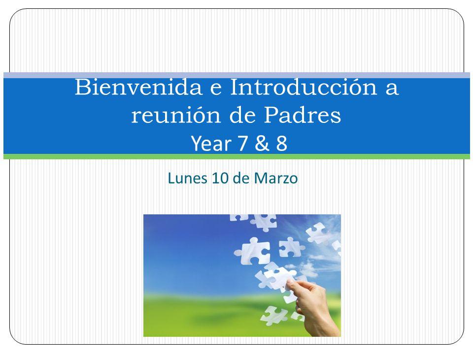 Lunes 10 de Marzo Bienvenida e Introducción a reunión de Padres Year 7 & 8