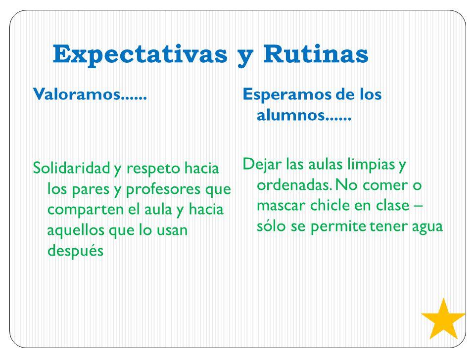 Expectativas y Rutinas Valoramos...... Solidaridad y respeto hacia los pares y profesores que comparten el aula y hacia aquellos que lo usan después E
