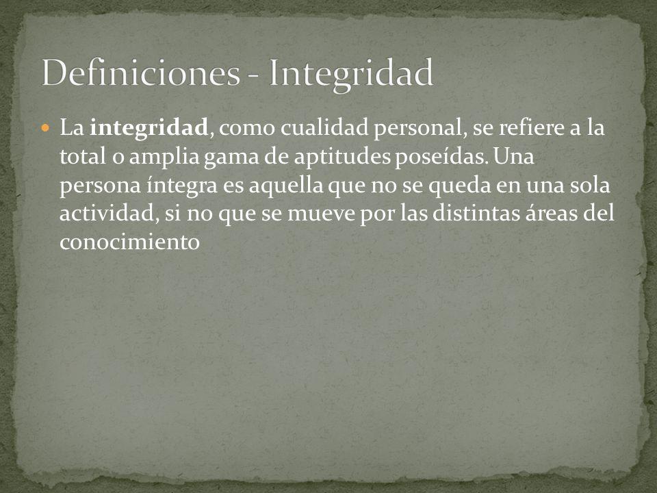 La integridad, como cualidad personal, se refiere a la total o amplia gama de aptitudes poseídas.
