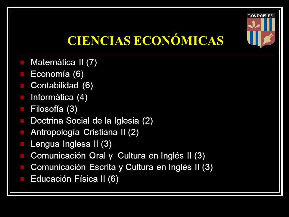 CIENCIAS ECONÓMICAS Matemática II (7) Economía (6) Contabilidad (6) Informática (4) Filosofía (3) Doctrina Social de la Iglesia (2) Antropología Crist