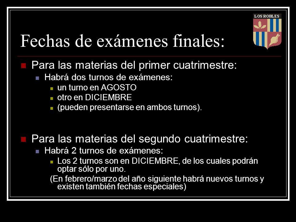 Fechas de exámenes finales: Para las materias del primer cuatrimestre: Habrá dos turnos de exámenes: un turno en AGOSTO otro en DICIEMBRE (pueden pres