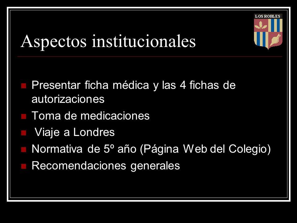 Aspectos institucionales Presentar ficha médica y las 4 fichas de autorizaciones Toma de medicaciones Viaje a Londres Normativa de 5º año (Página Web