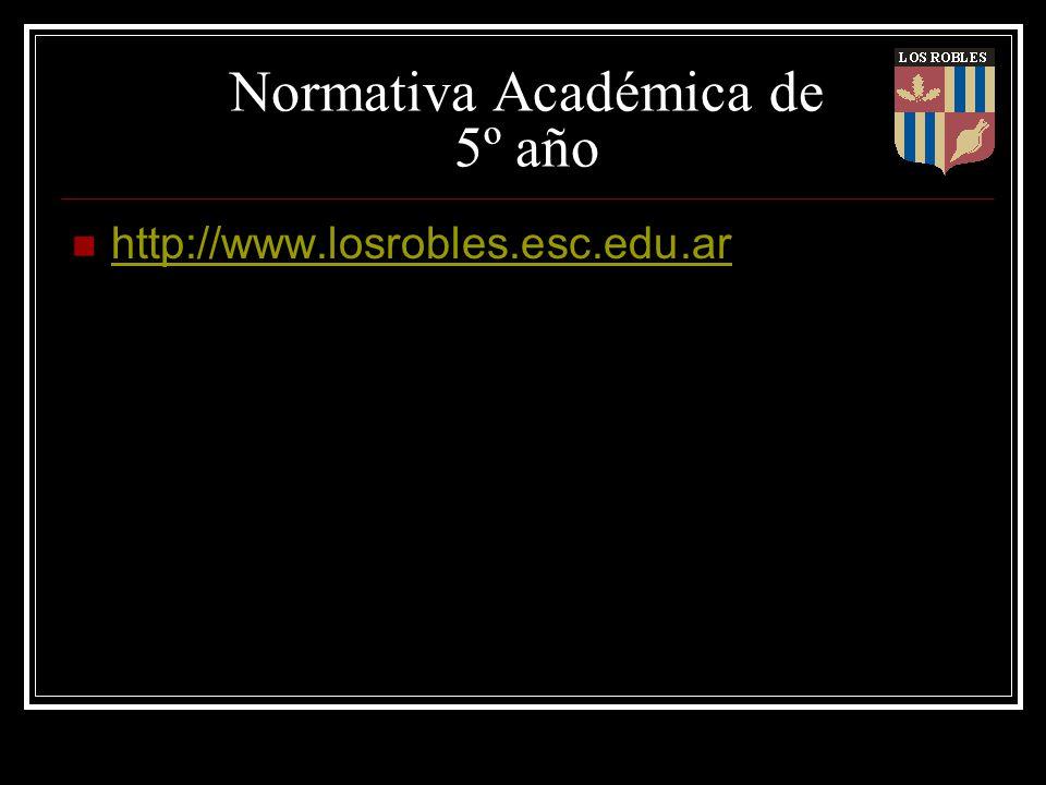 Normativa Académica de 5º año http://www.losrobles.esc.edu.ar
