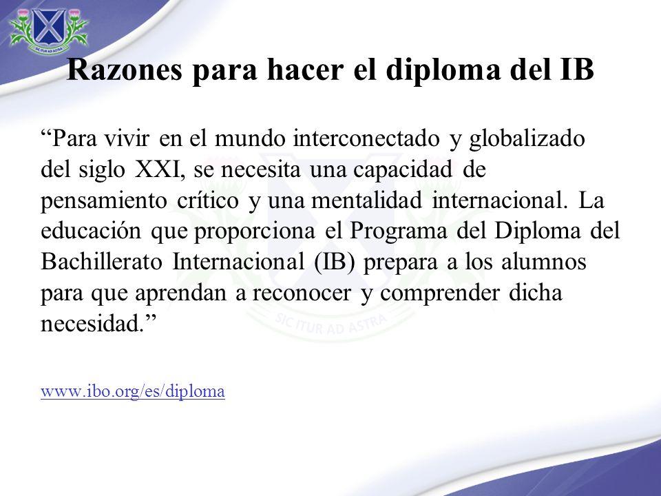 Razones para hacer el diploma del IB Para vivir en el mundo interconectado y globalizado del siglo XXI, se necesita una capacidad de pensamiento crítico y una mentalidad internacional.