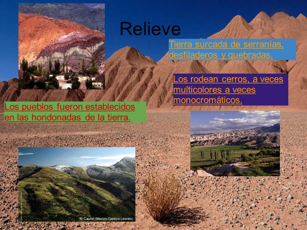 Relieve Tierra surcada de serranías, desfiladeros y quebradas. Los pueblos fueron establecidos en las hondonadas de la tierra. Los rodean cerros, a ve