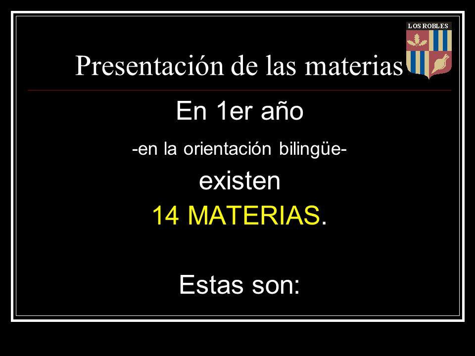 Presentación de las materias En 1er año -en la orientación bilingüe- existen 14 MATERIAS. Estas son: