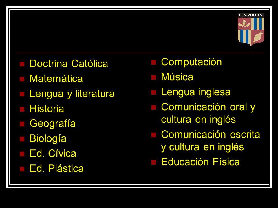 Doctrina Católica Matemática Lengua y literatura Historia Geografía Biología Ed. Cívica Ed. Plástica Computación Música Lengua inglesa Comunicación or