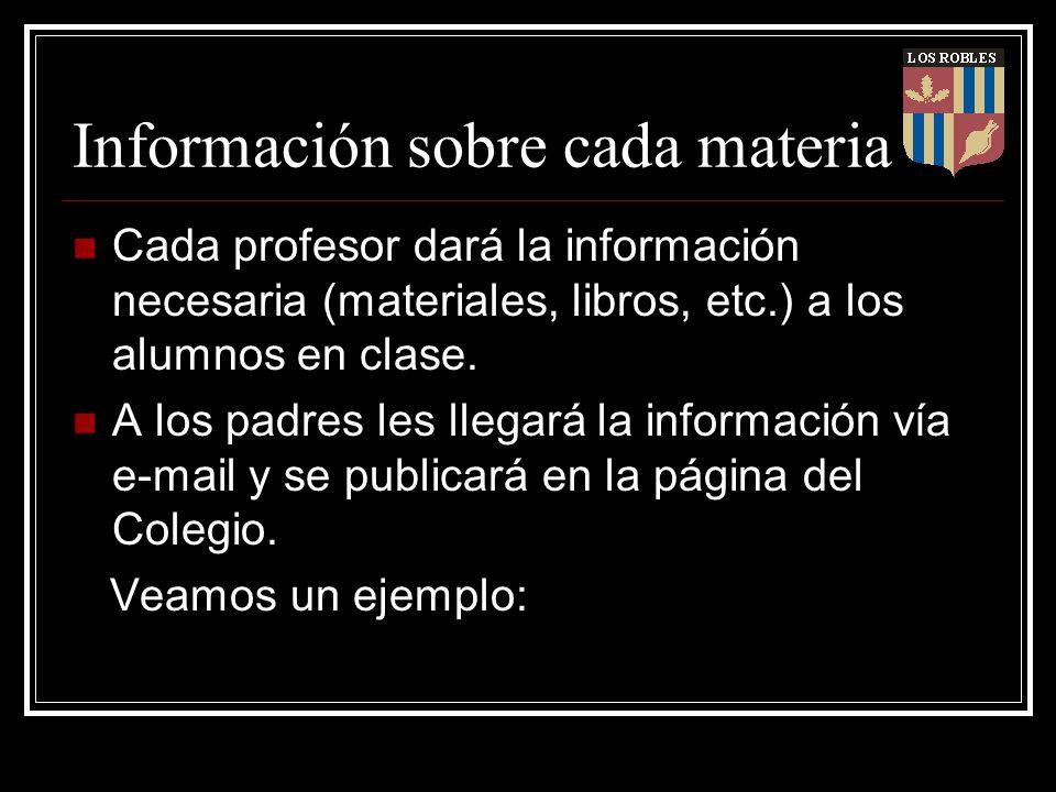 Información sobre cada materia Cada profesor dará la información necesaria (materiales, libros, etc.) a los alumnos en clase. A los padres les llegará