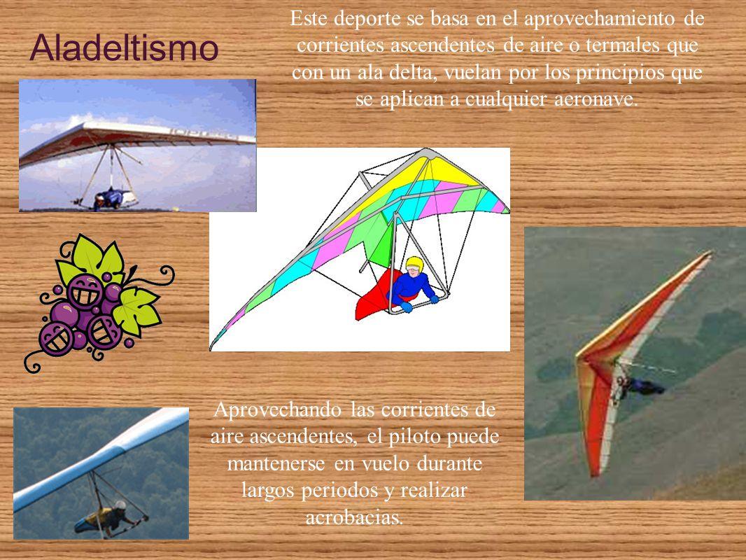 Aladeltismo Este deporte se basa en el aprovechamiento de corrientes ascendentes de aire o termales que con un ala delta, vuelan por los principios qu