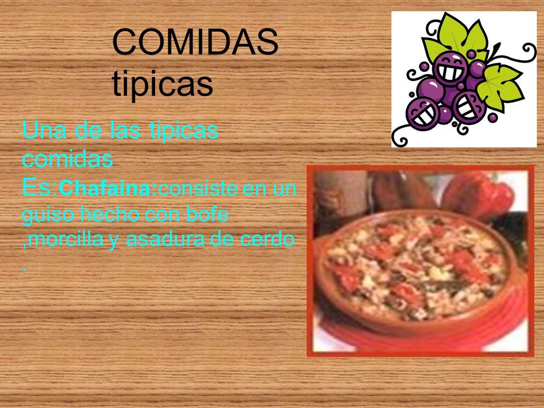 COMIDAS tipicas Una de las tipicas comidas Es: Chafaina:consiste en un guiso hecho con bofe,morcilla y asadura de cerdo.