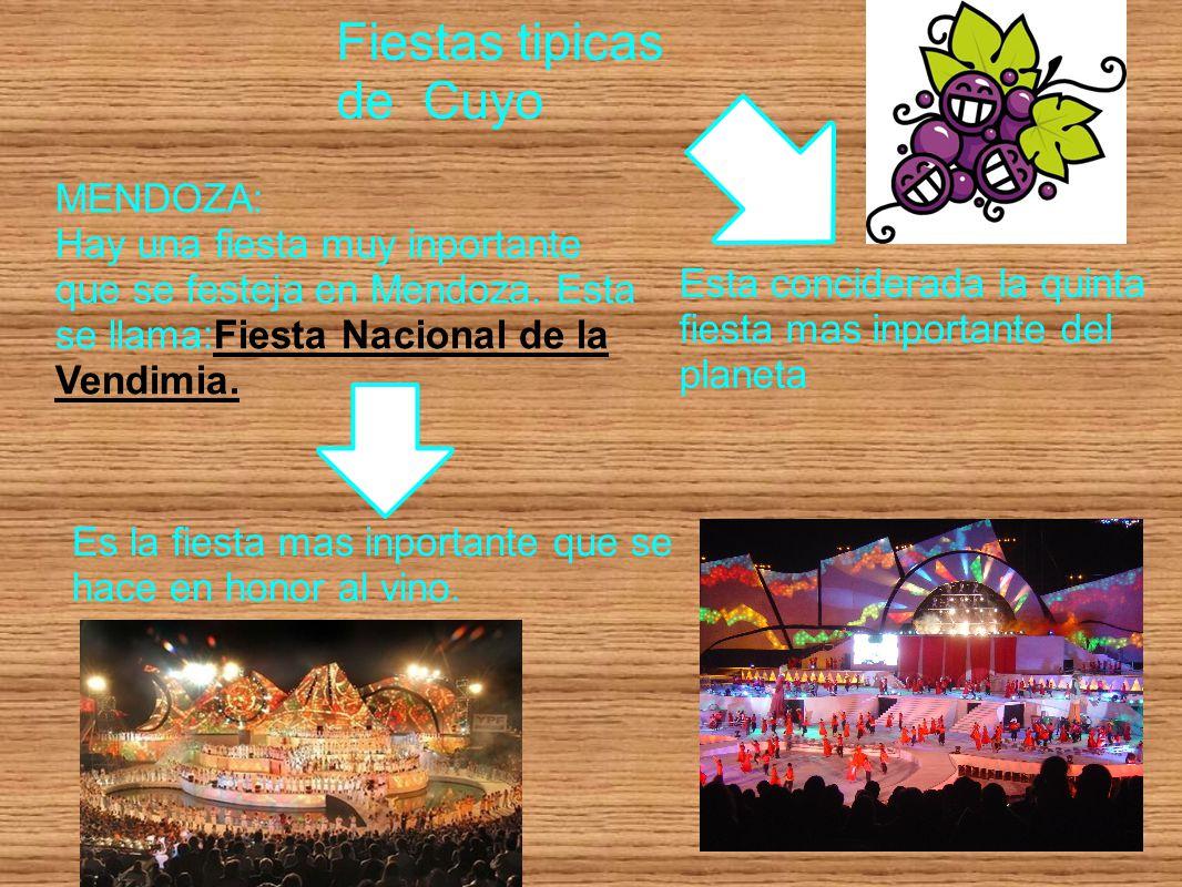 MENDOZA: Hay una fiesta muy inportante que se festeja en Mendoza. Esta se llama:Fiesta Nacional de la Vendimia. Fiestas tipicas de Cuyo Es la fiesta m