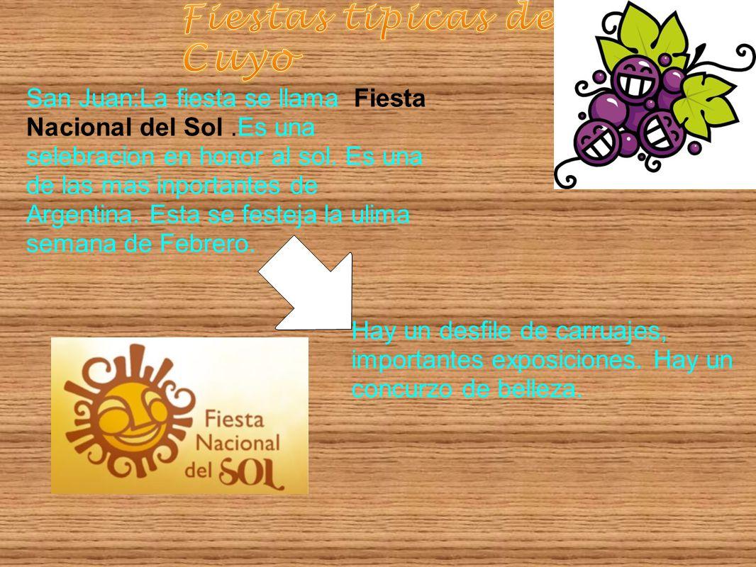 San Juan:La fiesta se llama Fiesta Nacional del Sol.Es una selebracion en honor al sol. Es una de las mas inportantes de Argentina. Esta se festeja la