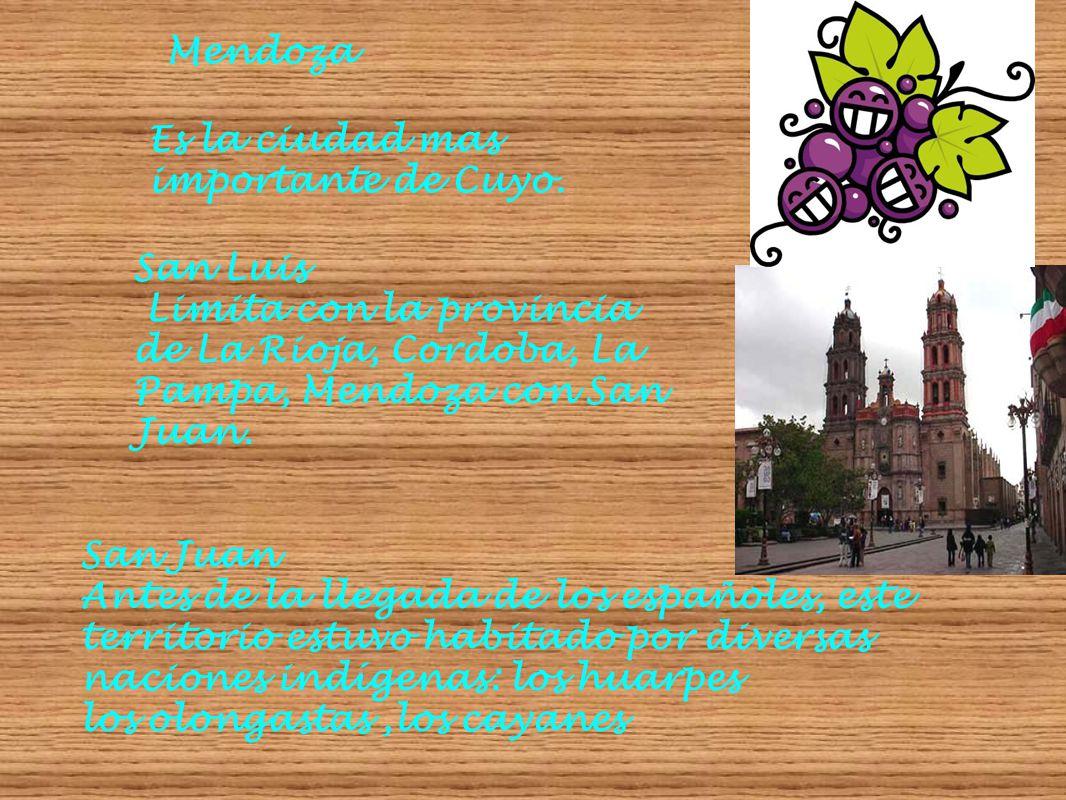Mendoza Es la ciudad mas importante de Cuyo. San Luis Limita con la provincia de La Rioja, Cordoba, La Pampa, Mendoza con San Juan. San Juan Antes de