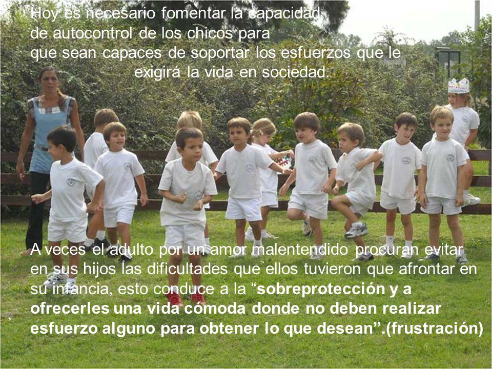 Hoy es necesario fomentar la capacidad de autocontrol de los chicos para que sean capaces de soportar los esfuerzos que le exigirá la vida en sociedad