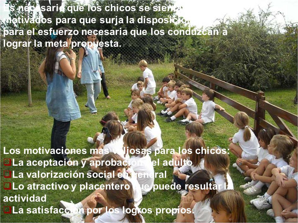 Es necesario que los chicos se sientan motivados para que surja la disposición para el esfuerzo necesaria que los conduzcan a lograr la meta propuesta