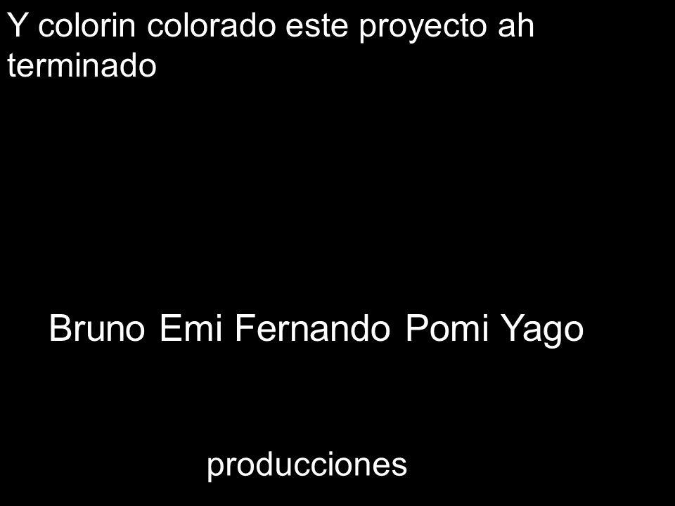 Y colorin colorado este proyecto ah terminado Bruno Emi Fernando Pomi Yago producciones