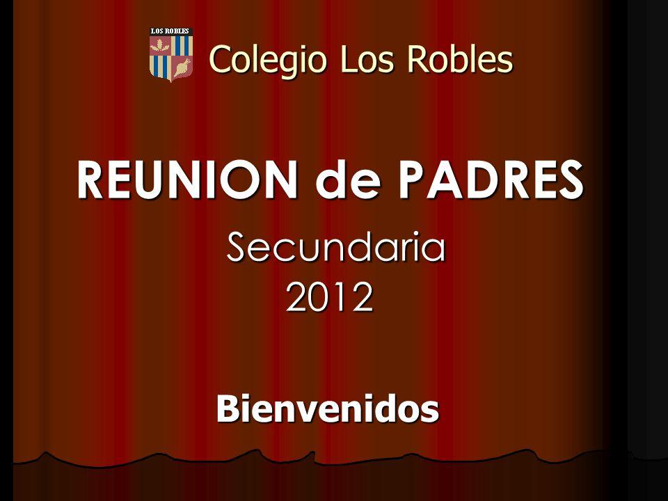 REUNION de PADRES Secundaria 2012 Bienvenidos Colegio Los Robles