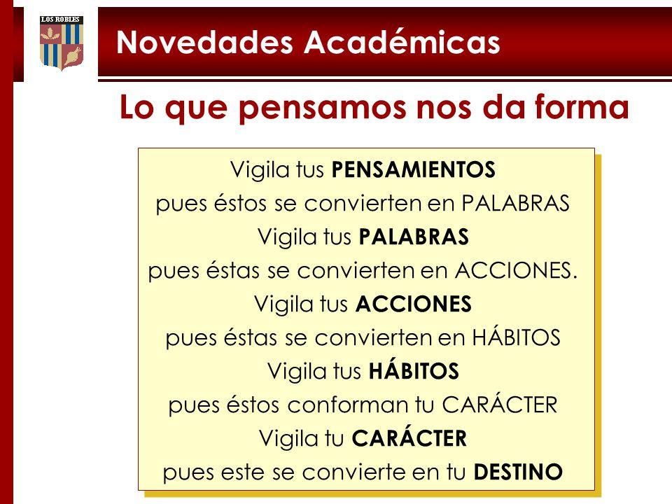 Novedades Académicas Vigila tus PENSAMIENTOS pues éstos se convierten en PALABRAS Vigila tus PALABRAS pues éstas se convierten en ACCIONES.