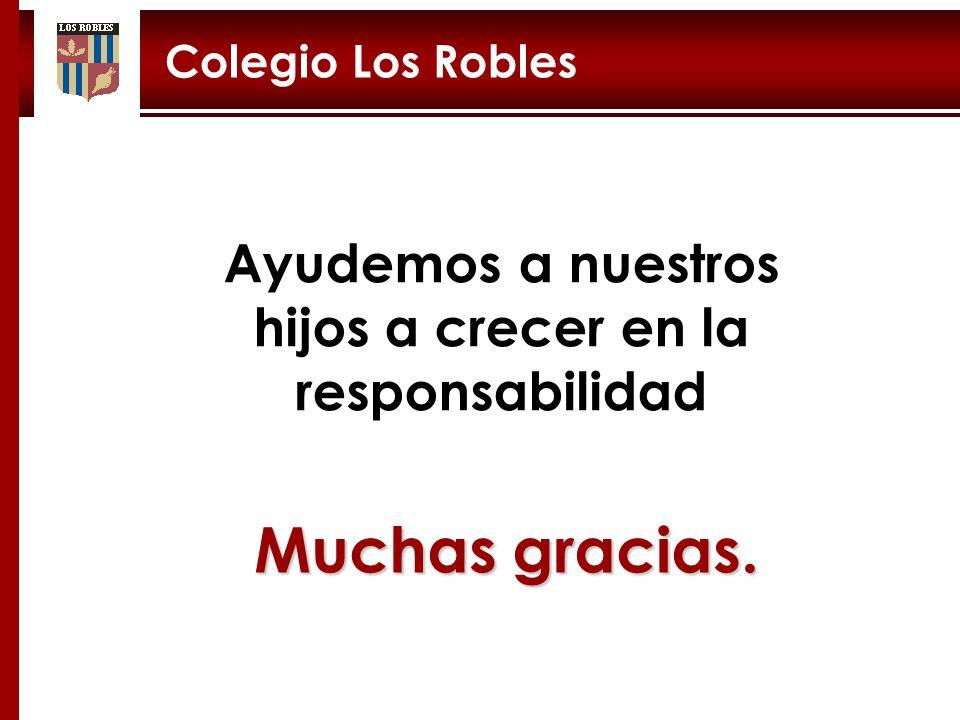 Muchas gracias. Ayudemos a nuestros hijos a crecer en la responsabilidad Colegio Los Robles
