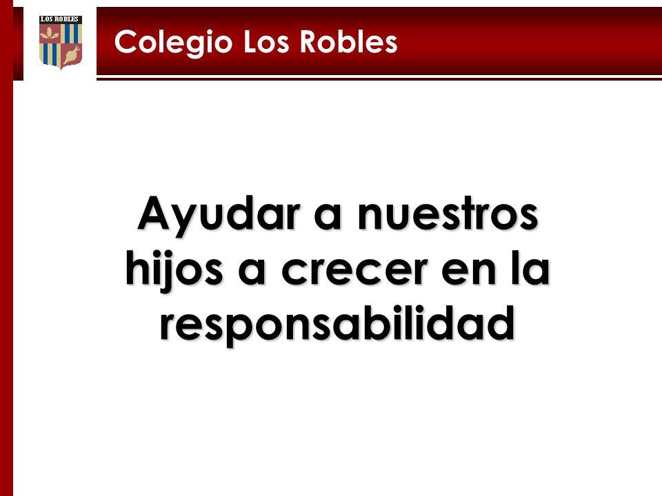 Ayudar a nuestros hijos a crecer en la responsabilidad Colegio Los Robles