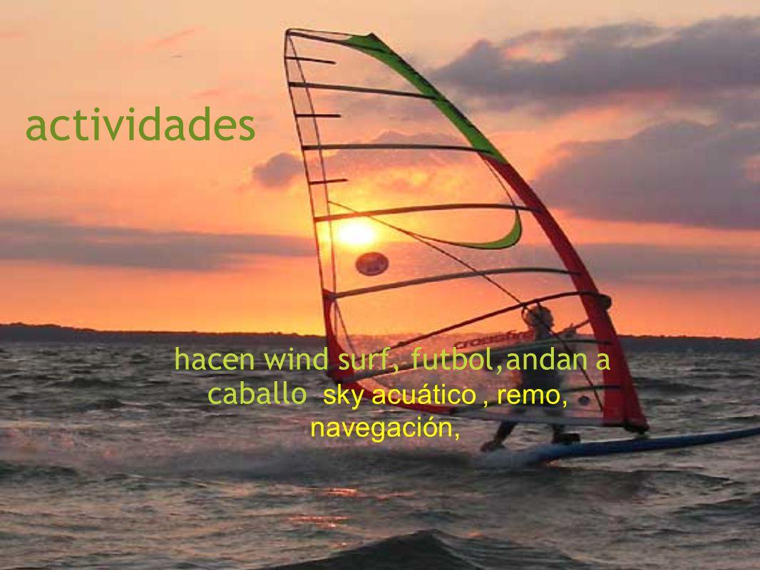 actividades hacen wind surf, futbol,andan a caballo sky acuático, remo, navegación,