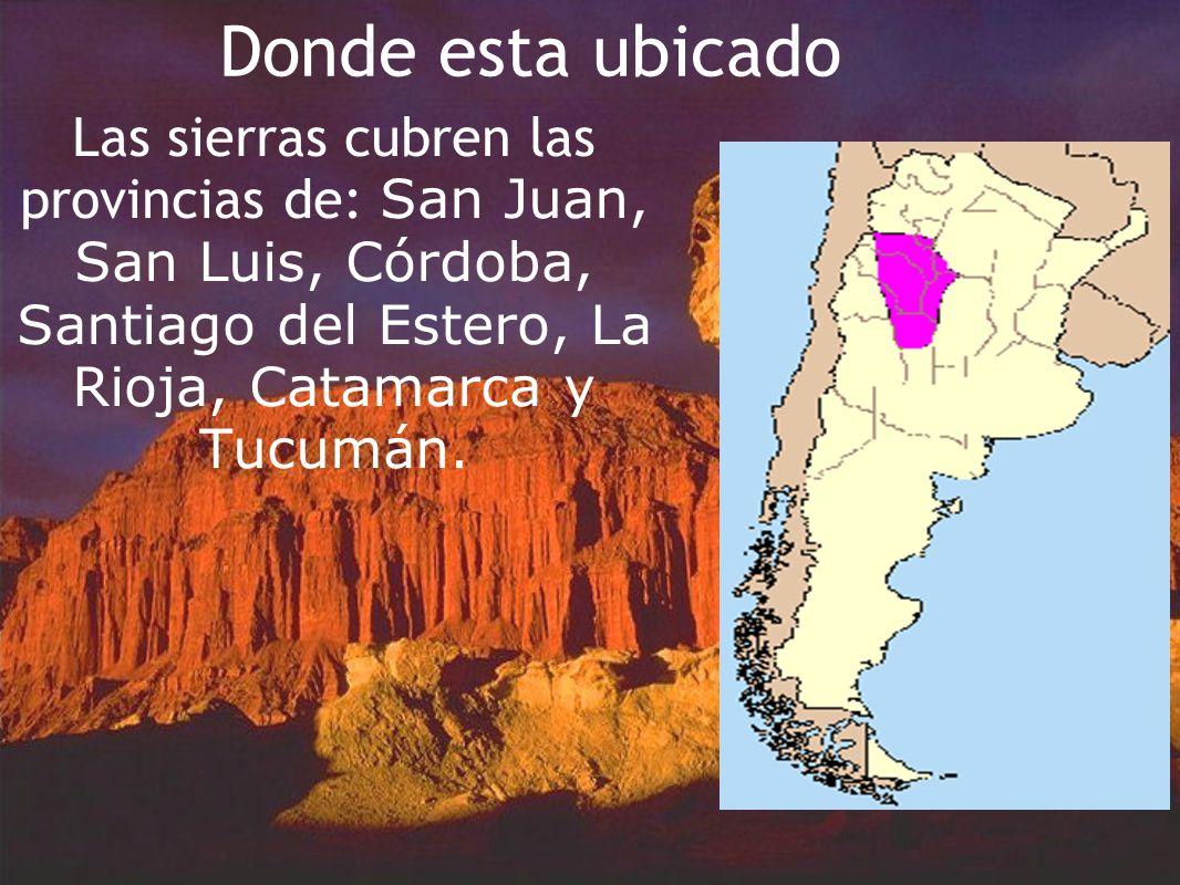 Donde esta ubicado Las sierras cubren las provincias de: San Juan, San Luis, Córdoba, Santiago del Estero, La Rioja, Catamarca y Tucumán.