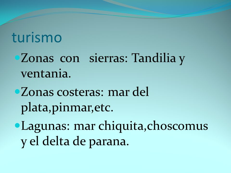 turismo Zonas con sierras: Tandilia y ventania. Zonas costeras: mar del plata,pinmar,etc. Lagunas: mar chiquita,choscomus y el delta de parana.