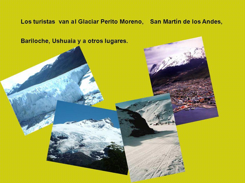 Los turistas van a l Glaciar Perito Moreno,San Martín de los Andes, Bariloche, Ushuaia y a otros lugares.